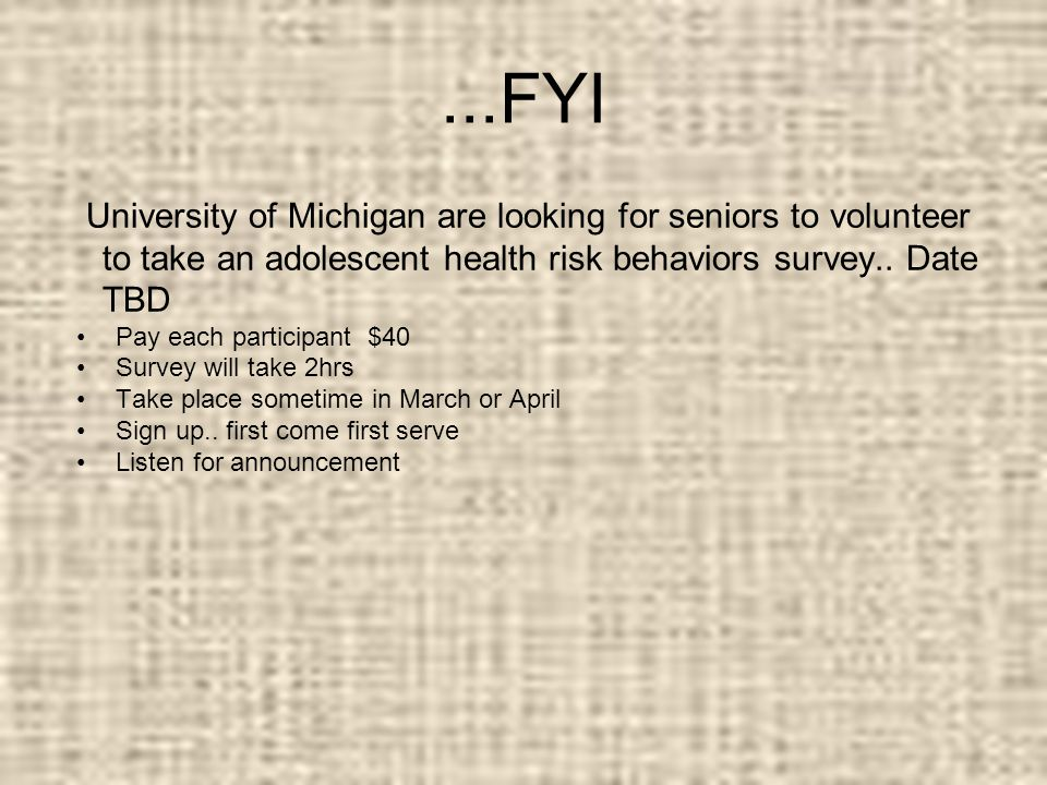 ...FYI University of Michigan are looking for seniors to volunteer to take an adolescent health risk behaviors survey..