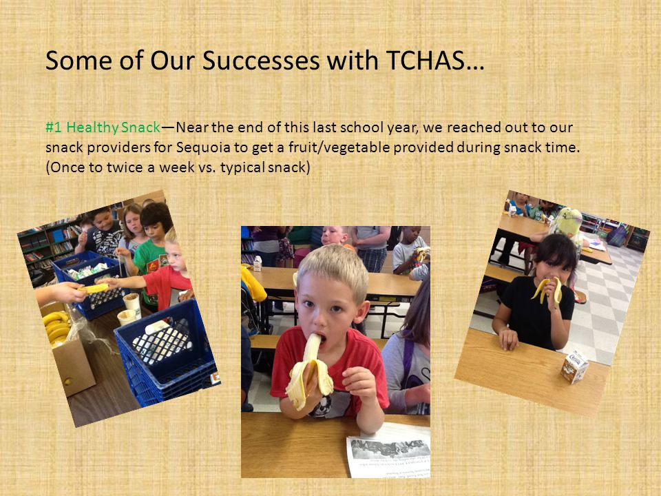 Some of Our Successes with TCHAS… #1 Healthy Snack—Near the end of this last school year, we reached out to our snack providers for Sequoia to get a f