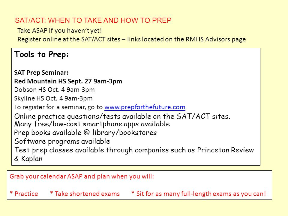 SAT/ACT: WHEN TO TAKE AND HOW TO PREP Take ASAP if you haven't yet.
