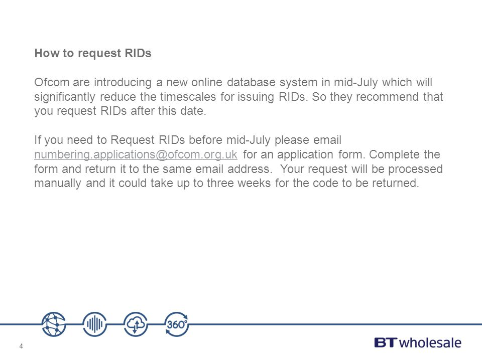 44 How to request RIDs Ofcom are introducing a new online database system in mid-July which will significantly reduce the timescales for issuing RIDs.