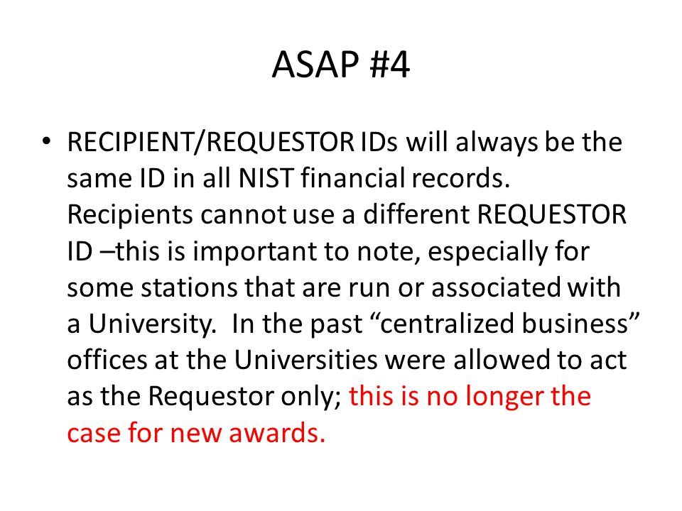 ASAP #4 RECIPIENT/REQUESTOR IDs will always be the same ID in all NIST financial records.