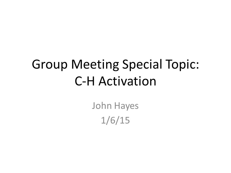 Group Meeting Special Topic: C-H Activation John Hayes 1/6/15