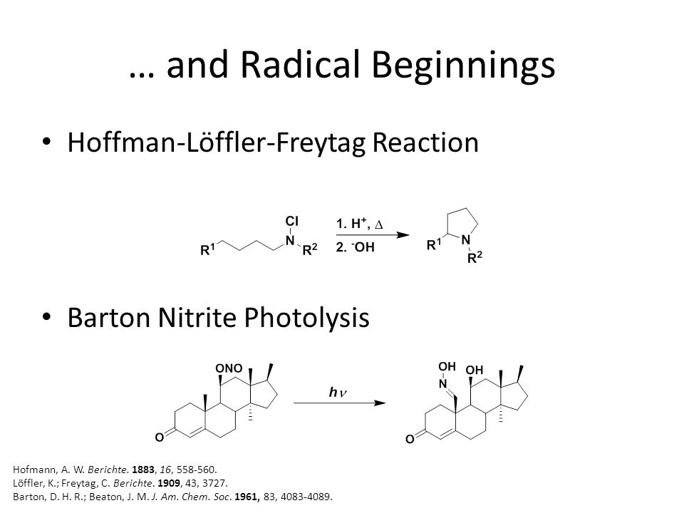 … and Radical Beginnings Hoffman-Löffler-Freytag Reaction Barton Nitrite Photolysis Hofmann, A.