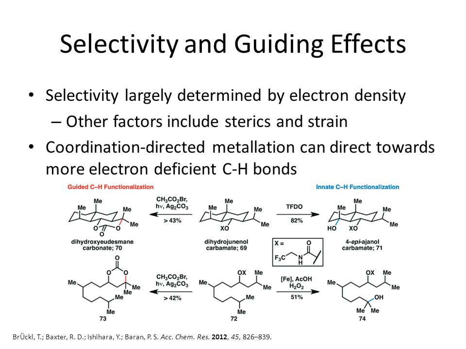 Selectivity and Guiding Effects Selectivity largely determined by electron density – Other factors include sterics and strain Coordination-directed metallation can direct towards more electron deficient C-H bonds BrÜckl, T.; Baxter, R.