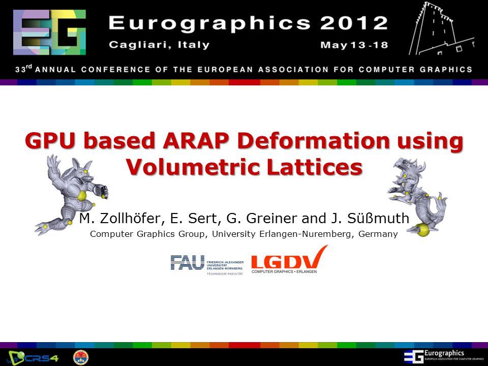 Eurographics 2012, Cagliari, Italy GPU based ARAP Deformation using Volumetric Lattices M.