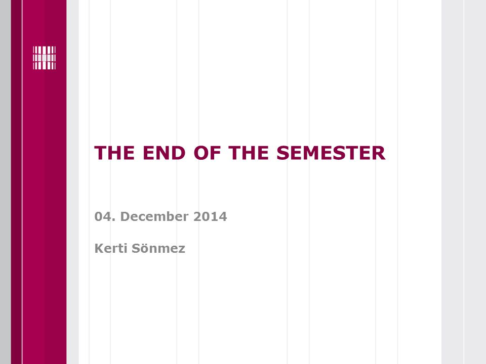 Calendar Christmas holiday21.12.14-01.01.2015 Examination Session02.01-24.01.2015 Additional Examination Session 26.01-31.01.2015 End of the Semester31.01.2015 Results will be sentIn February