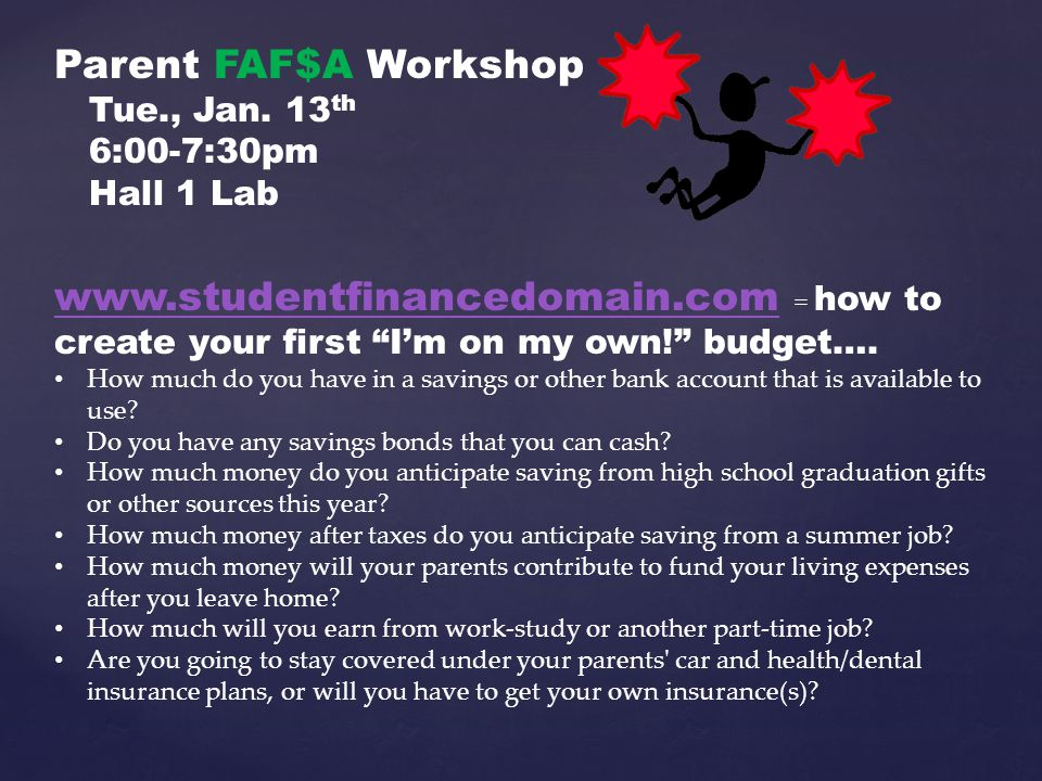 """Parent FAF$A Workshop Tue., Jan. 13 th 6:00-7:30pm Hall 1 Lab www.studentfinancedomain.comwww.studentfinancedomain.com = how to create your first """"I'm"""
