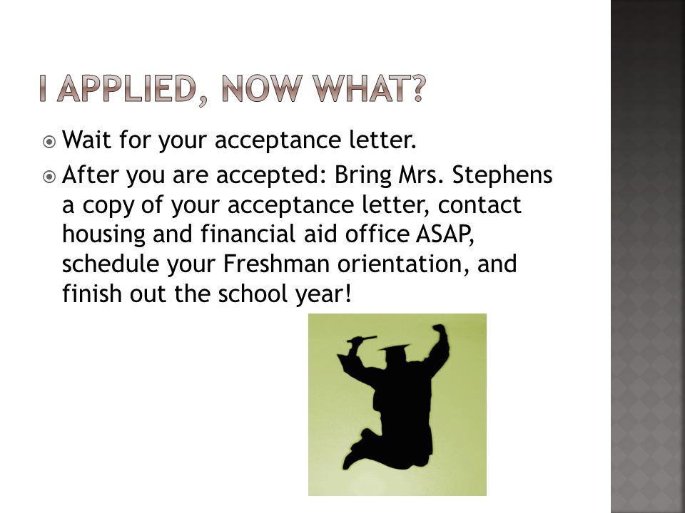 Wait for your acceptance letter.  After you are accepted: Bring Mrs.