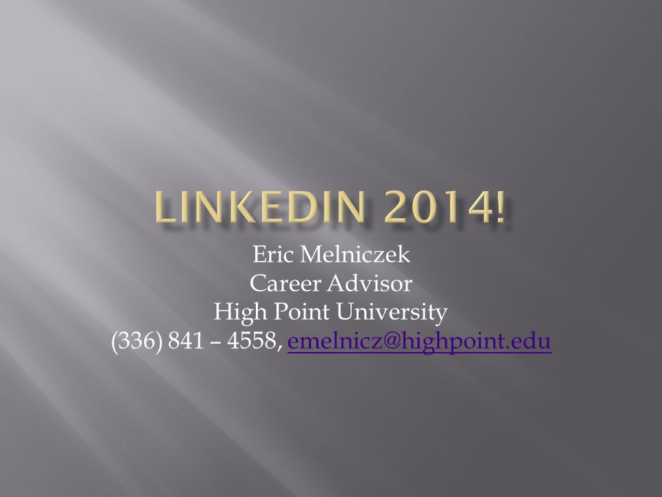 Eric Melniczek Career Advisor High Point University (336) 841 – 4558, emelnicz@highpoint.eduemelnicz@highpoint.edu