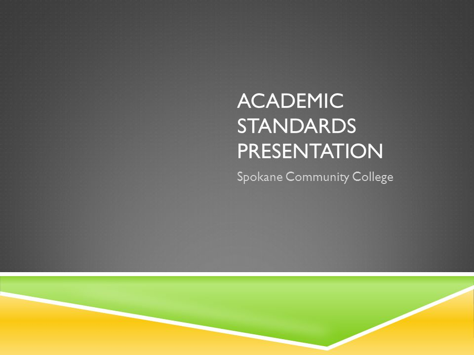 ACADEMIC STANDARDS PRESENTATION Spokane Community College