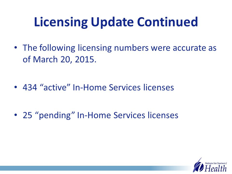 Licensing Update Continued The following licensing numbers were accurate as of March 20, 2015.