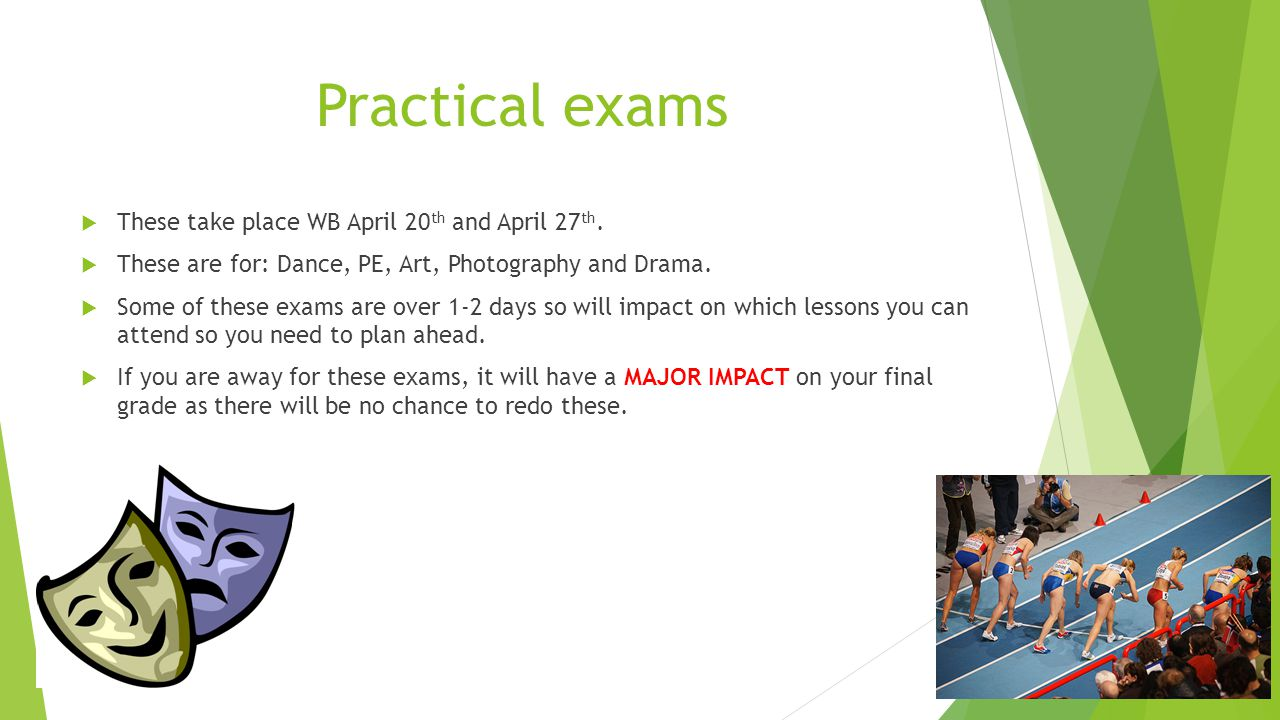 Practical exams  These take place WB April 20 th and April 27 th.