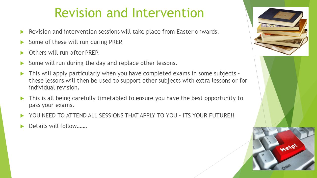 Revision and Intervention  Revision and intervention sessions will take place from Easter onwards.