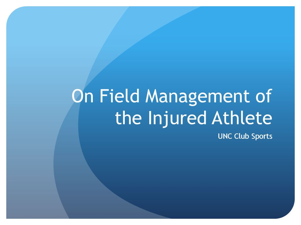 On Field Management of the Injured Athlete UNC Club Sports