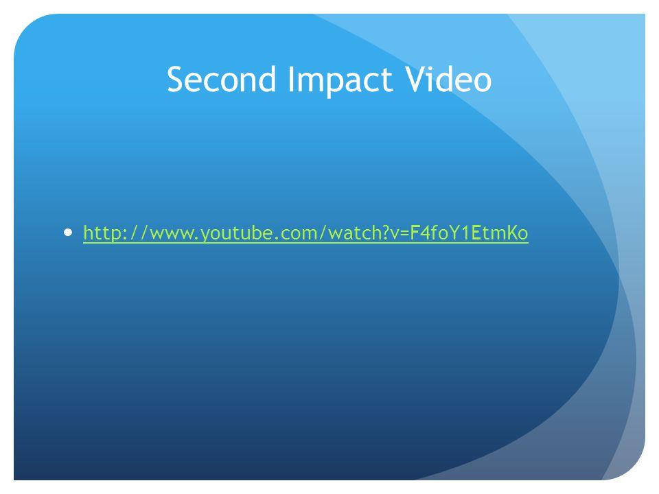 Second Impact Video http://www.youtube.com/watch?v=F4foY1EtmKo