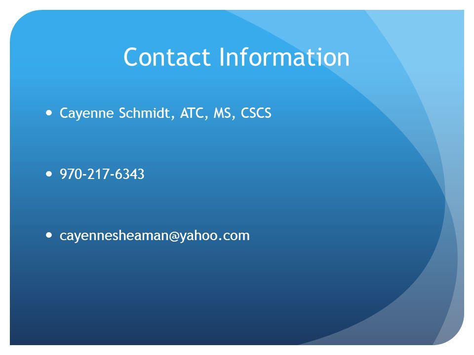 Contact Information Cayenne Schmidt, ATC, MS, CSCS 970-217-6343 cayennesheaman@yahoo.com