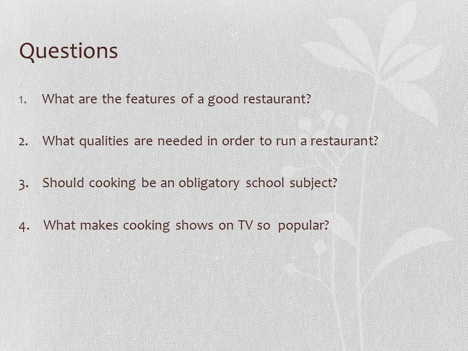 Questions 1.What are the features of a good restaurant.