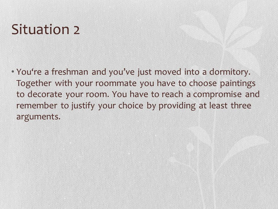 Situation 2 You're a freshman and you've just moved into a dormitory.