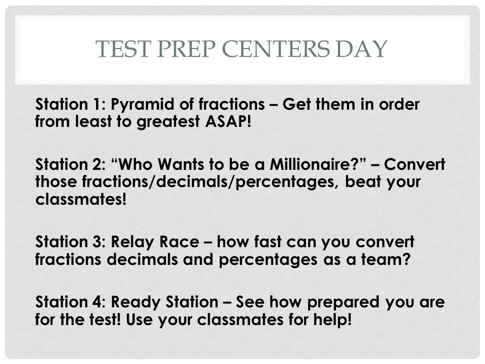 TEST PREP CENTERS DAY Station 1: Pyramid of fractions – Get them in order from least to greatest ASAP.