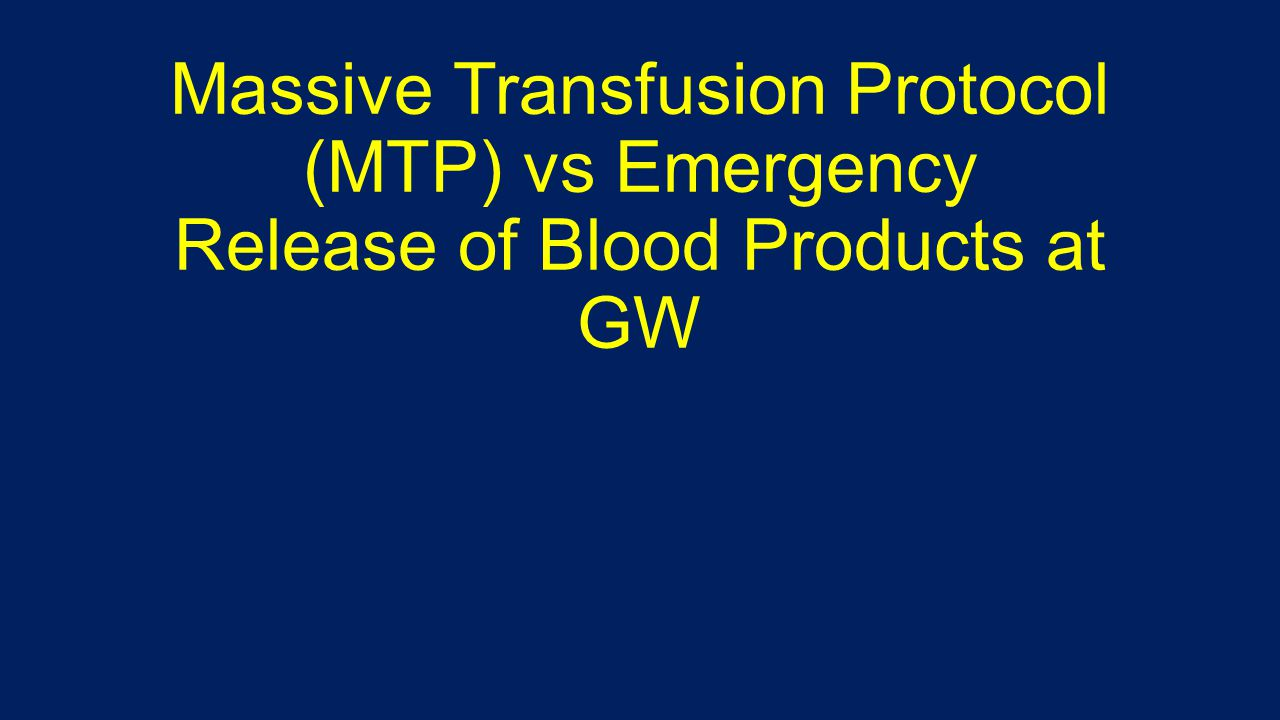 Massive Transfusion Protocol (MTP) vs Emergency Release of Blood Products at GW