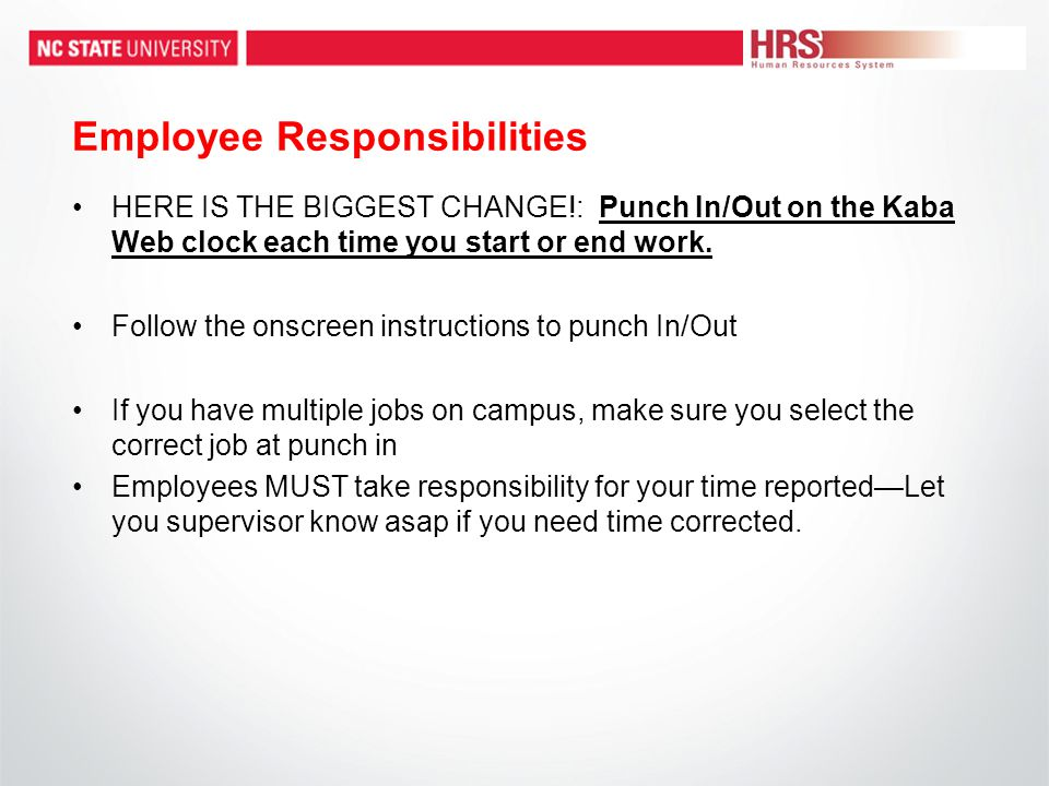 Employee Responsibilities HERE IS THE BIGGEST CHANGE!: Punch In/Out on the Kaba Web clock each time you start or end work.