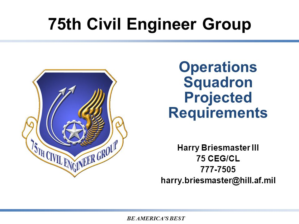 7 5 T H CIVIL ENGINEER GROUP BE AMERICA'S BEST Projected Requirements Overview Service Contracts Commodities Utilities IDIQ Construction