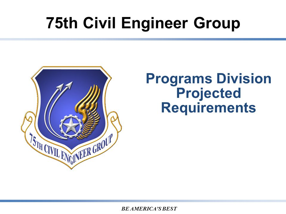 7 5 T H CIVIL ENGINEER GROUP BE AMERICA'S BEST Questions?