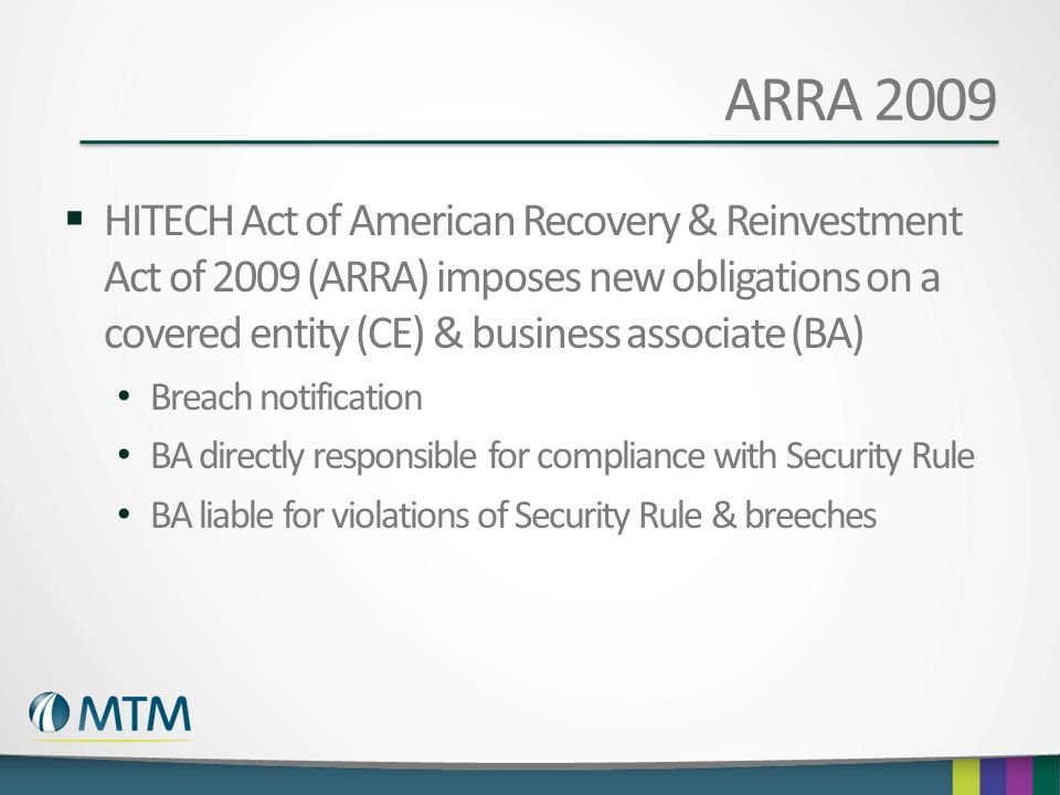 ARRA 2009  HITECH Act of American Recovery & Reinvestment Act of 2009 (ARRA) imposes new obligations on a covered entity (CE) & business associate (B