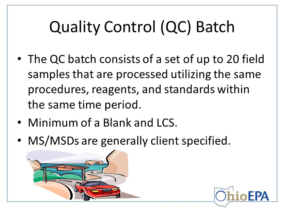 Quality Control (QC) Batch The QC batch consists of a set of up to 20 field samples that are processed utilizing the same procedures, reagents, and standards within the same time period.