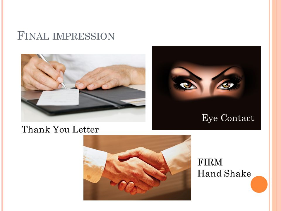 F INAL IMPRESSION Thank You Letter Eye Contact FIRM Hand Shake
