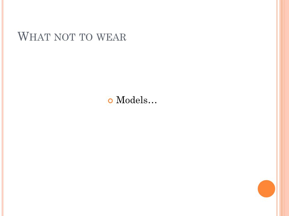 W HAT NOT TO WEAR Models…