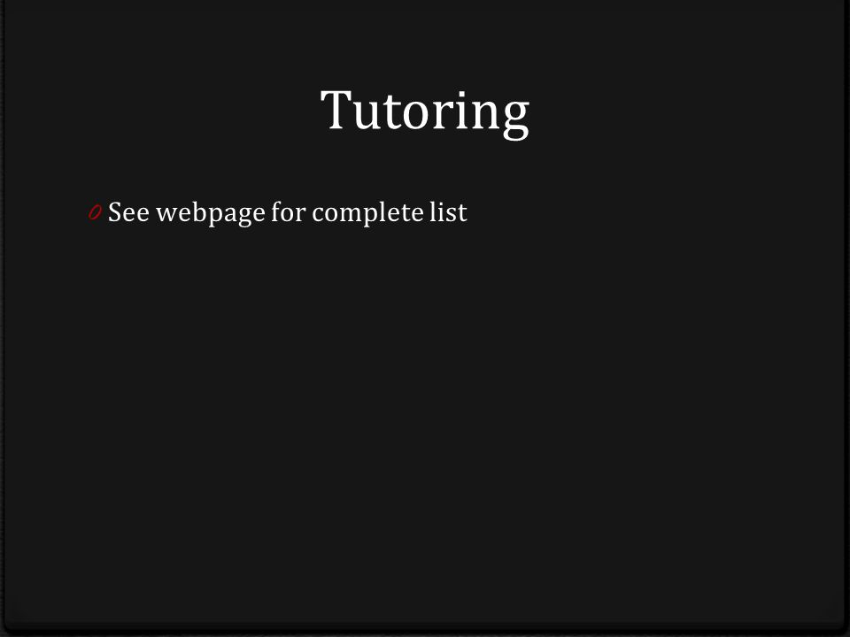 Tutoring 0 See webpage for complete list