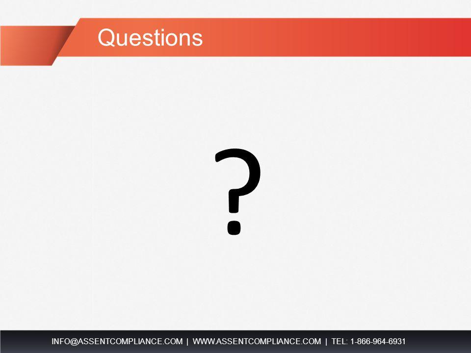 Questions INFO@ASSENTCOMPLIANCE.COM   WWW.ASSENTCOMPLIANCE.COM   TEL: 1-866-964-6931