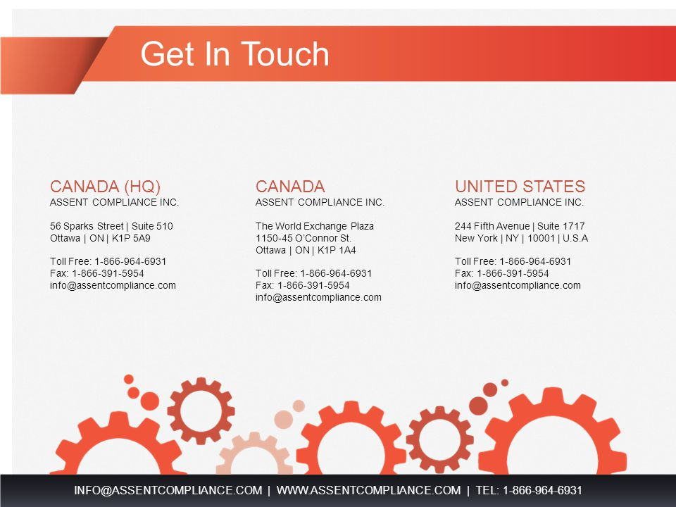 Get In Touch INFO@ASSENTCOMPLIANCE.COM   WWW.ASSENTCOMPLIANCE.COM   TEL: 1-866-964-6931 CANADA (HQ) ASSENT COMPLIANCE INC.