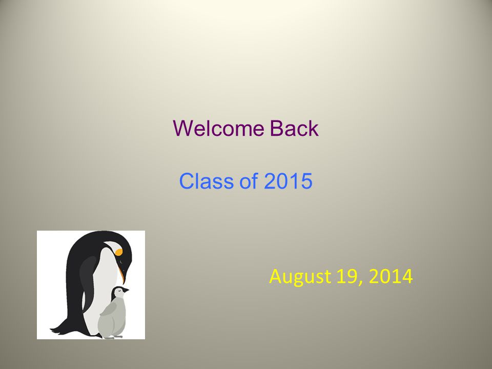 Welcome Back Class of 2015 August 19, 2014
