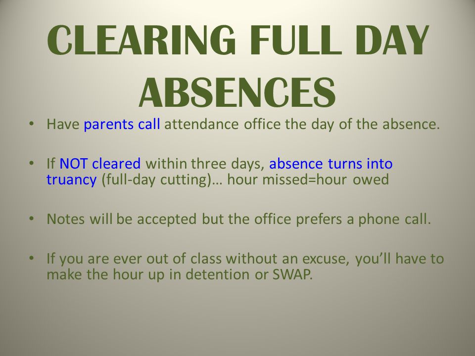 CLEARING FULL DAY ABSENCES Have parents call attendance office the day of the absence.