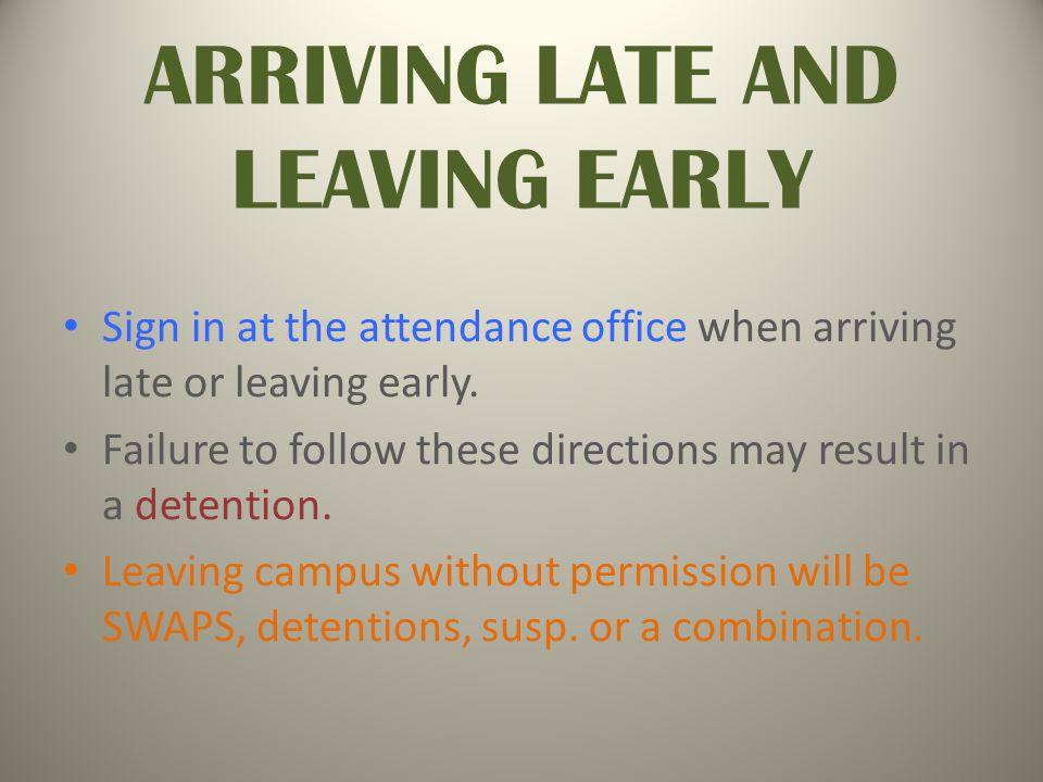 ARRIVING LATE AND LEAVING EARLY Sign in at the attendance office when arriving late or leaving early.