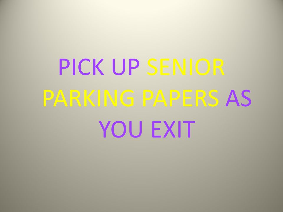 PICK UP SENIOR PARKING PAPERS AS YOU EXIT