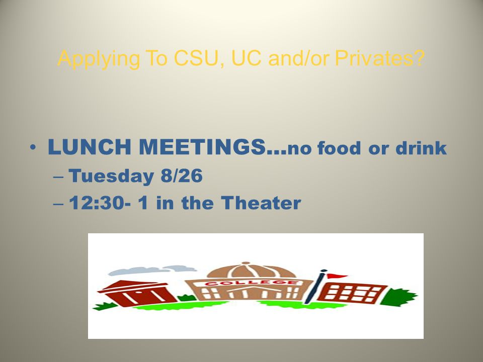Applying To CSU, UC and/or Privates. LUNCH MEETINGS...