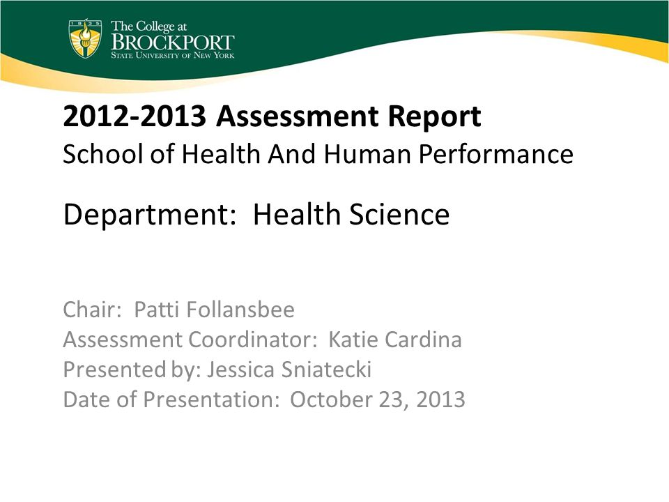 2012-2013 Assessment Report School of Health And Human Performance Department: Health Science Chair: Patti Follansbee Assessment Coordinator: Katie Ca