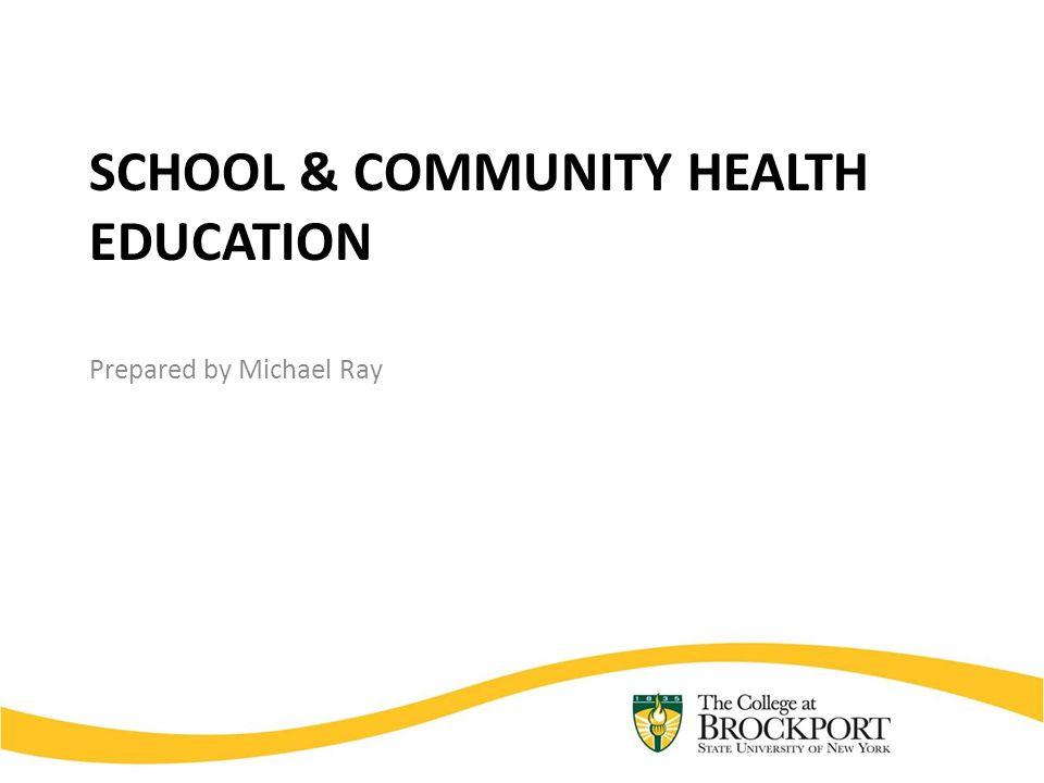 SCHOOL & COMMUNITY HEALTH EDUCATION Prepared by Michael Ray