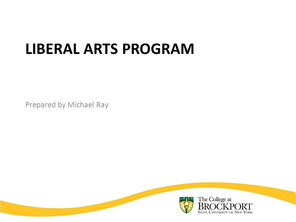 LIBERAL ARTS PROGRAM Prepared by Michael Ray