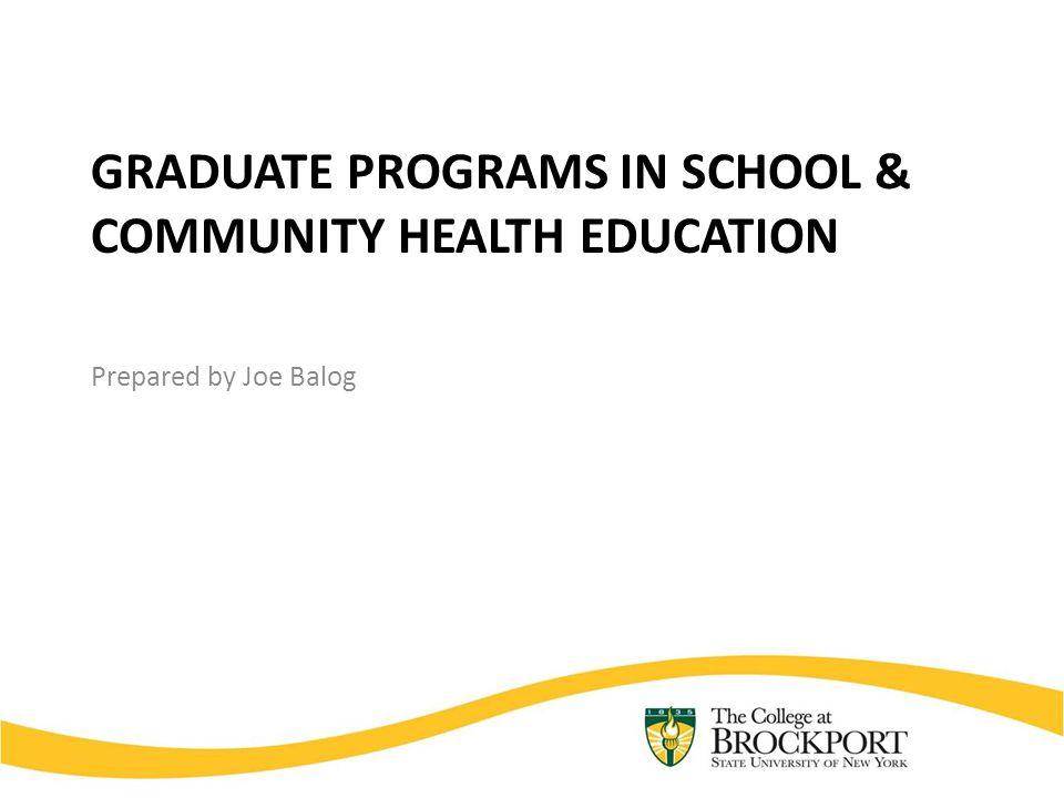 GRADUATE PROGRAMS IN SCHOOL & COMMUNITY HEALTH EDUCATION Prepared by Joe Balog