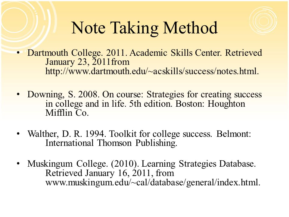 Note Taking Method Dartmouth College. 2011. Academic Skills Center.