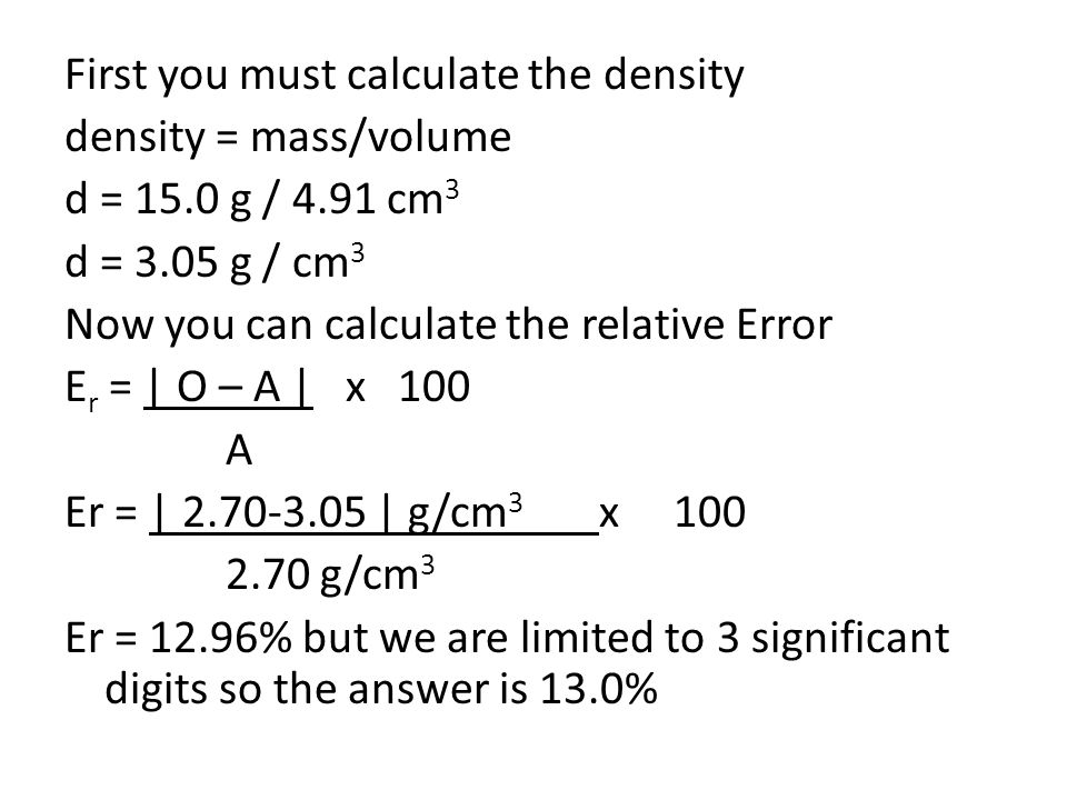 You try Work with your table partner Data set for measurement of velocity Student 1: 2.44 m/s Student 2: 2.89 m/s Student 3: 3.15 m/s Student 4: 3.07 m/s Find the relative Deviation for Student 3 data.\ Hint: start with the mean and you are limited to 3 significant figures.