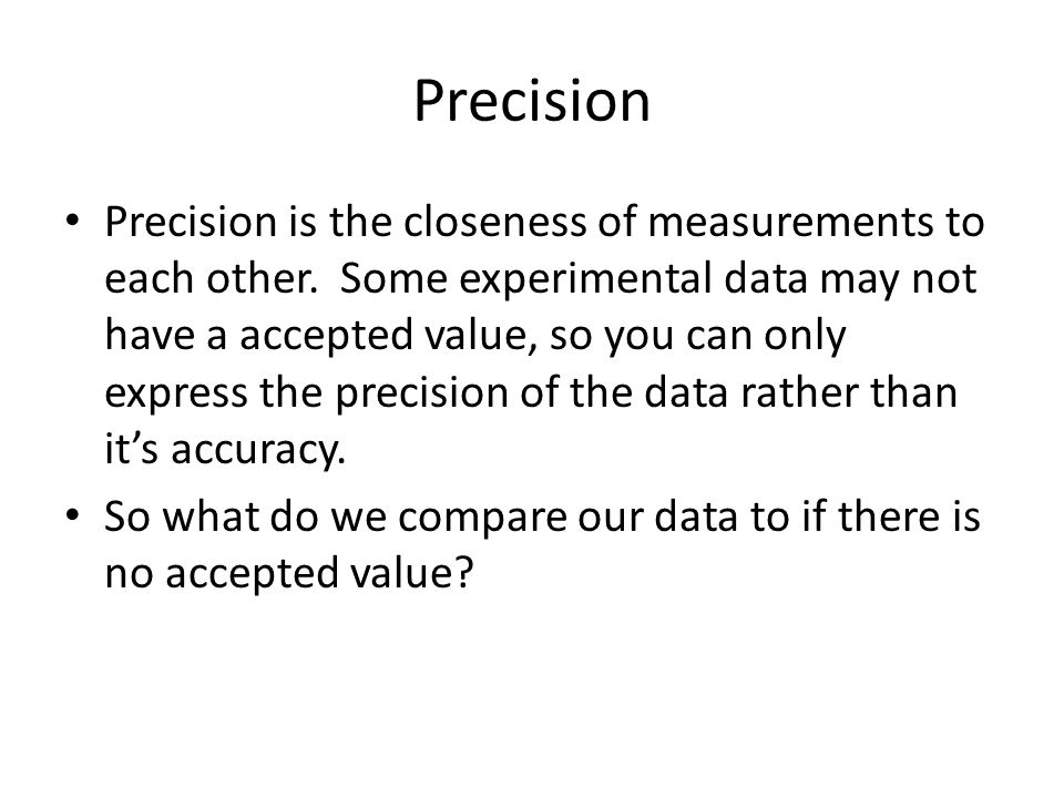 Precision Precision is the closeness of measurements to each other.