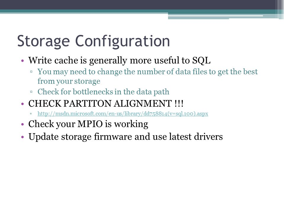 Storage Configuration Write cache is generally more useful to SQL ▫You may need to change the number of data files to get the best from your storage ▫