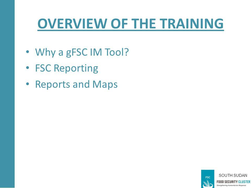 SOUTH SUDAN Why a gFSC IM Tool? MANY FSC CLUSTERS