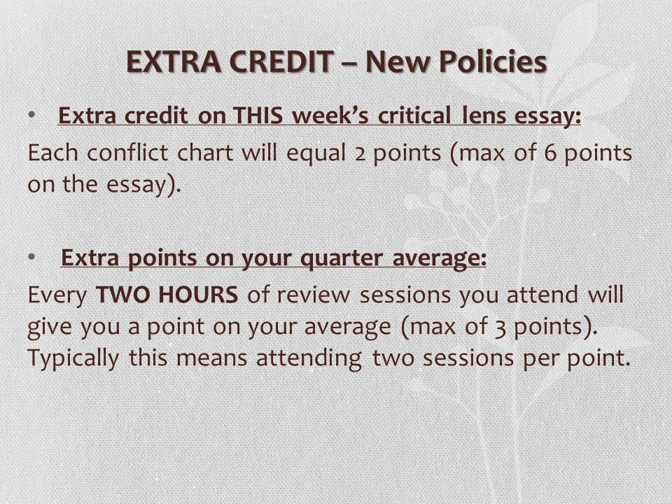 EXTRA CREDIT – New Policies Extra credit on THIS week's critical lens essay: Each conflict chart will equal 2 points (max of 6 points on the essay).