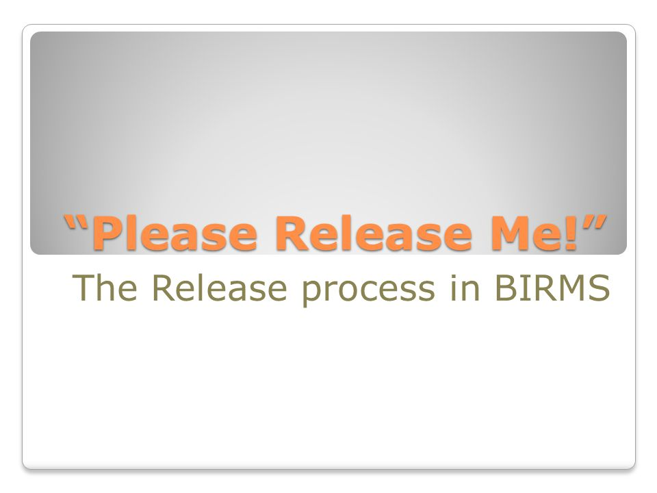 """Please Release Me!"" The Release process in BIRMS"